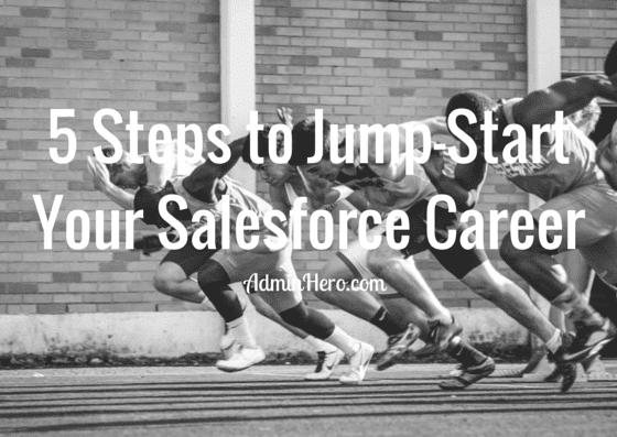 5 Steps to Jump-Start Your Salesforce Career