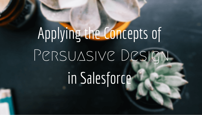 Applying the Concepts of Persuasive Design in Salesforce
