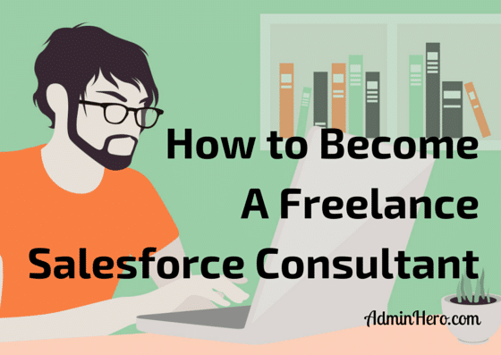 How to Become a Freelance Salesforce Consultant – Admin Hero