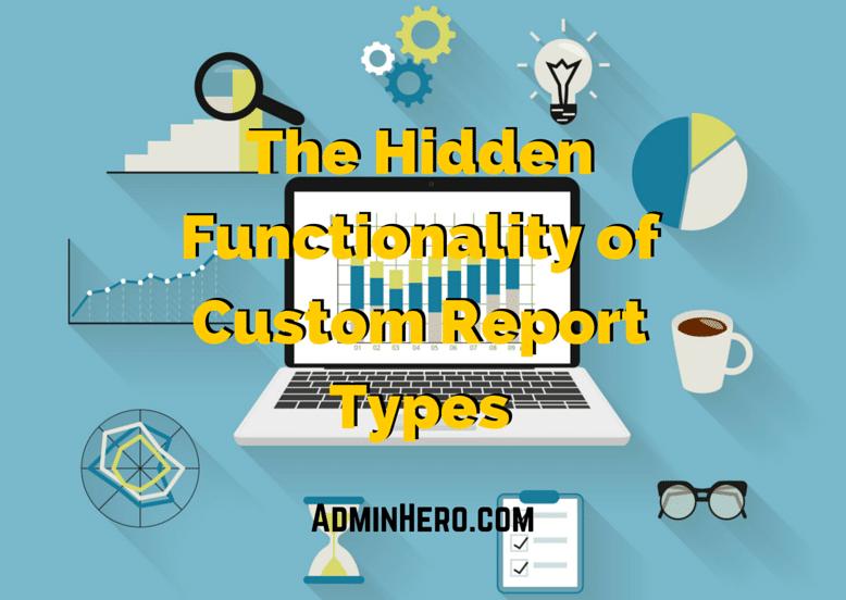 The Hidden Functionality of Custom Report Types – Admin Hero