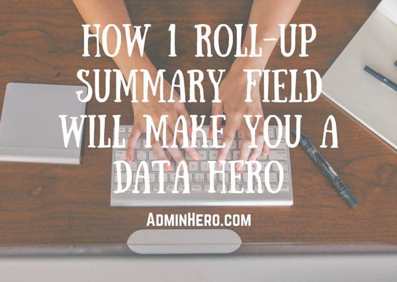How 1 Roll-Up Summary Field Will Make You A Data Hero