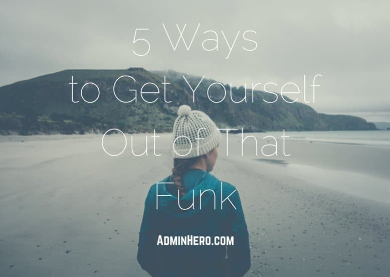 5 Ways to Get Yourself Out of That Funk