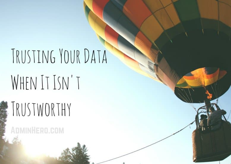 Trusting Your Data When It Isn't Trustworthy