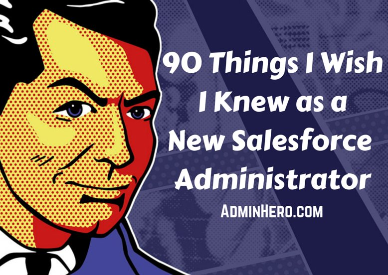 90 Things I Wish I Knew as a New Salesforce Administrator