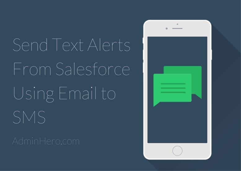 Send Text Alerts From Salesforce Using Email to SMS – Admin Hero