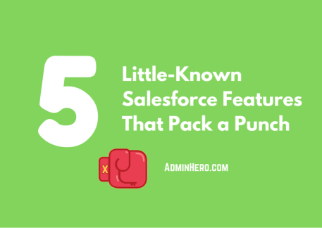 5 Little-Known Salesforce Features That Pack a Punch