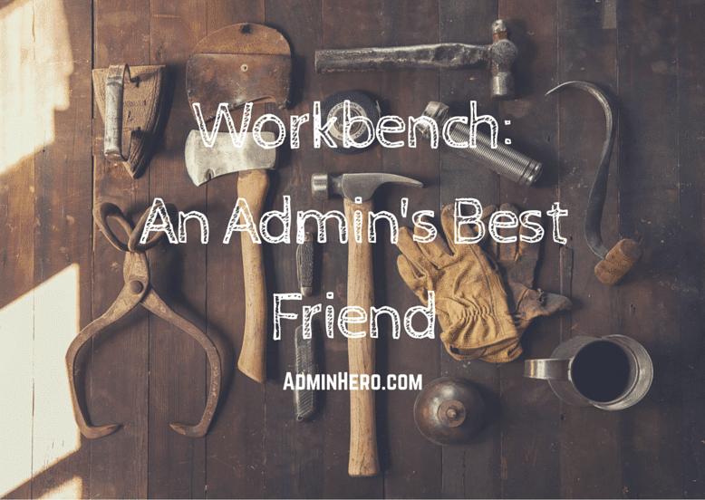 Workbench: An Admin's Best Friend – Admin Hero