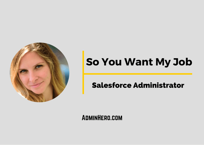 So You Want My Job: Salesforce Administrator – Admin Hero