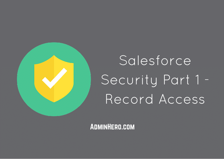 Salesforce Security Part 1 – Record Access – Admin Hero