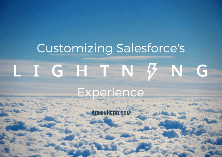 Customizing Salesforce's Lightning Experience – Admin Hero