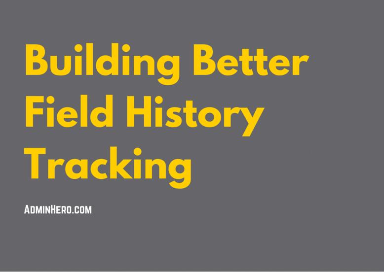 Building Better Field History Tracking – Admin Hero