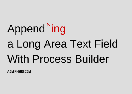 Appending a Long Area Text Field with Process Builder
