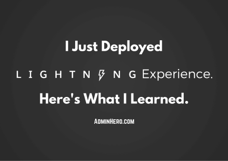I Just Deployed Lightning Experience. Here's What I Learned.