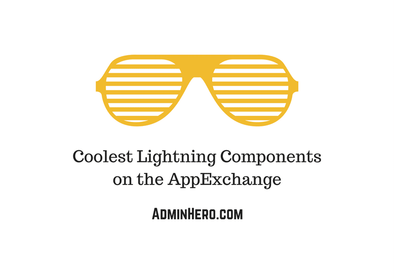 Coolest Lightning Components on the AppExchange – Admin Hero